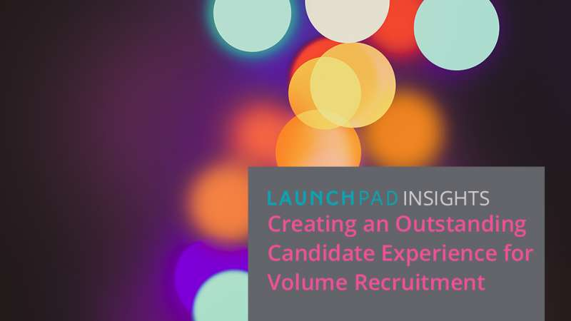Creating an Outstanding Candidate Experience for Volume Recruitment